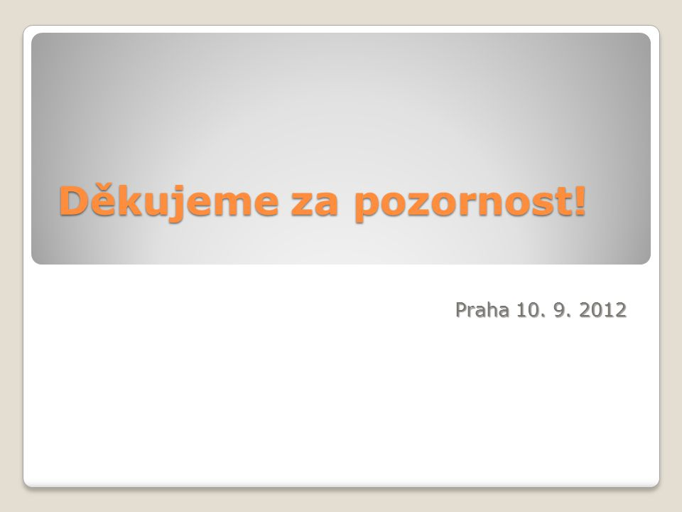 Děkujeme za pozornost! Praha 10. 9. 2012
