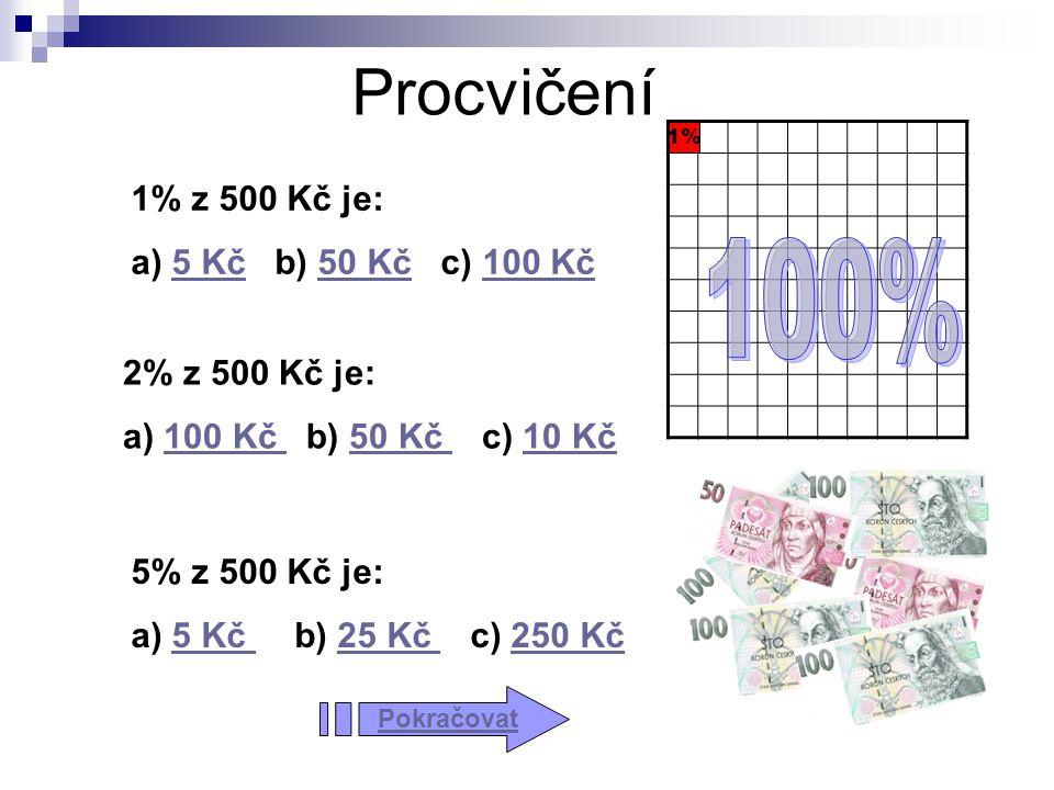 Procvičení 100% 1% z 500 Kč je: a) 5 Kč b) 50 Kč c) 100 Kč
