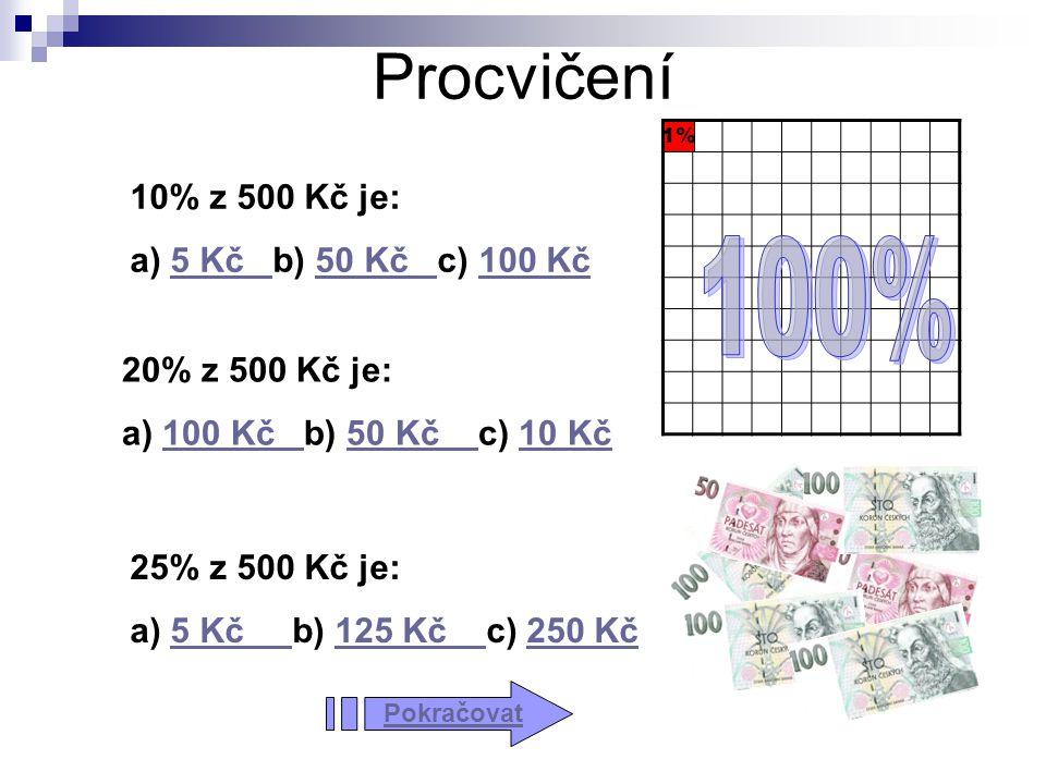 Procvičení 100% 10% z 500 Kč je: a) 5 Kč b) 50 Kč c) 100 Kč