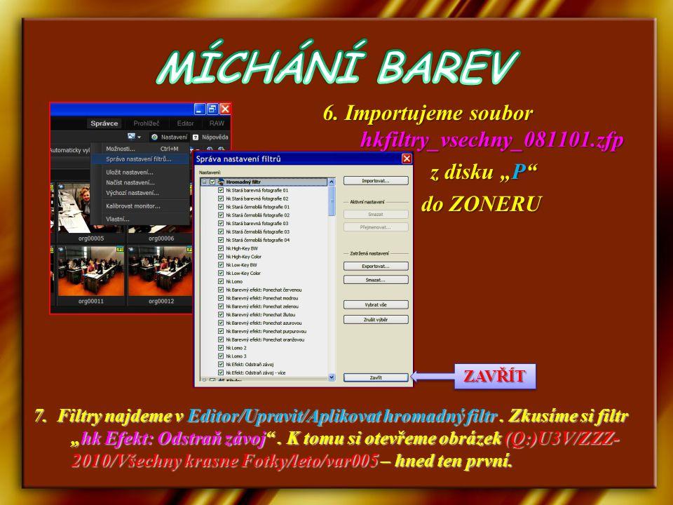 """MÍCHÁNÍ BAREV 6. Importujeme soubor hkfiltry_vsechny_081101.zfp z disku """"P do ZONERU ZAVŘÍT."""