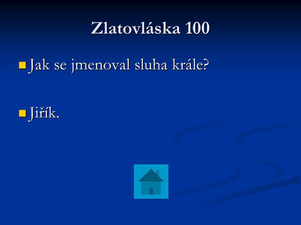 Zlatovláska 100 Jak se jmenoval sluha krále Jiřík.
