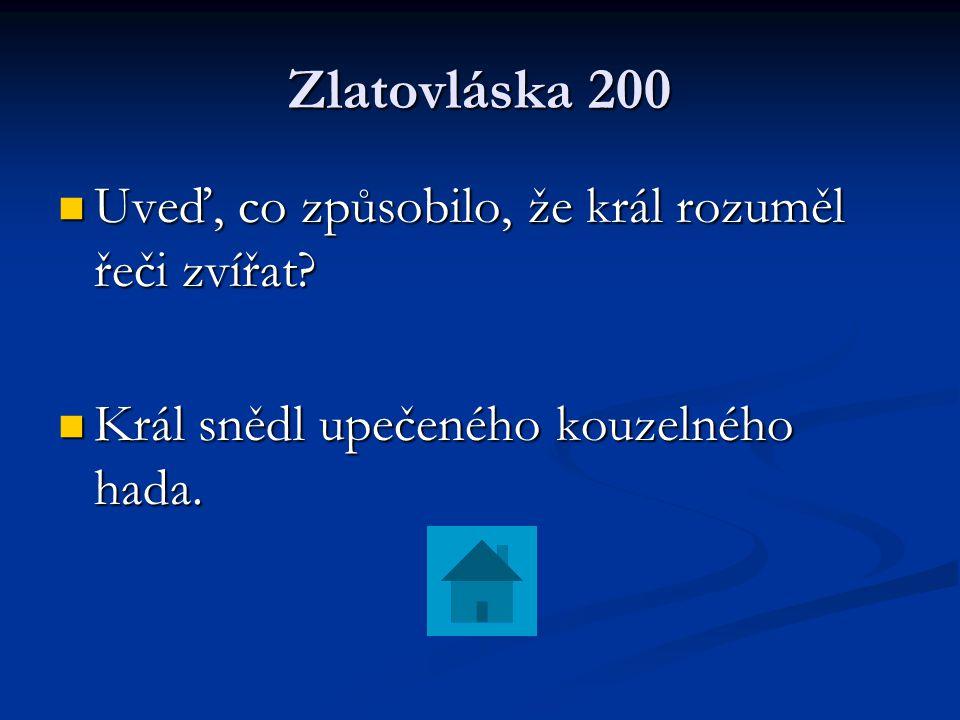 Zlatovláska 200 Uveď, co způsobilo, že král rozuměl řeči zvířat