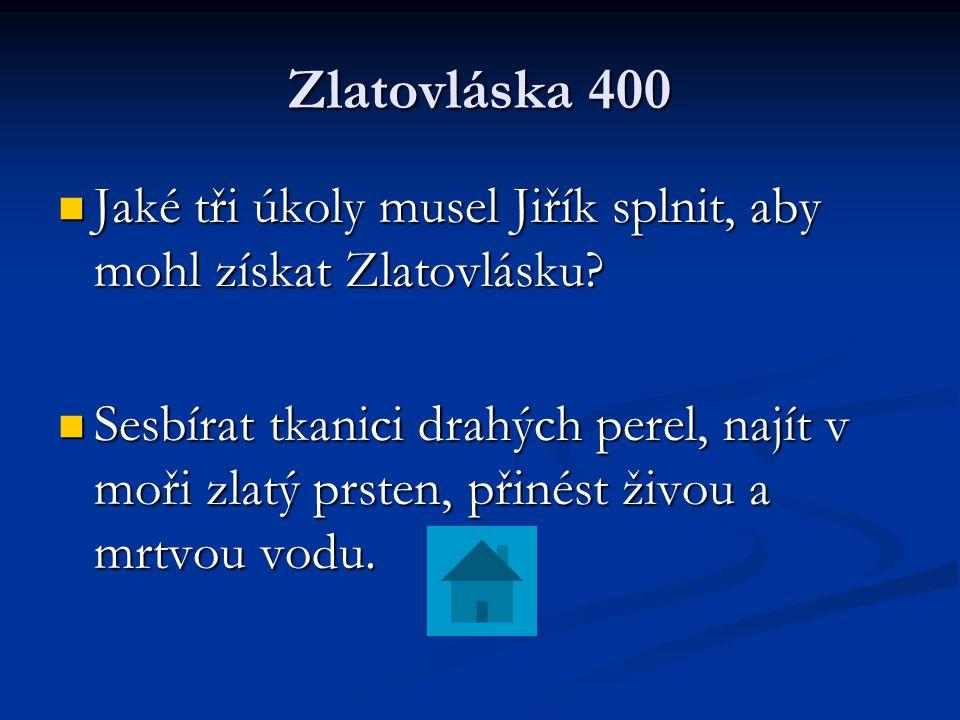 Zlatovláska 400 Jaké tři úkoly musel Jiřík splnit, aby mohl získat Zlatovlásku