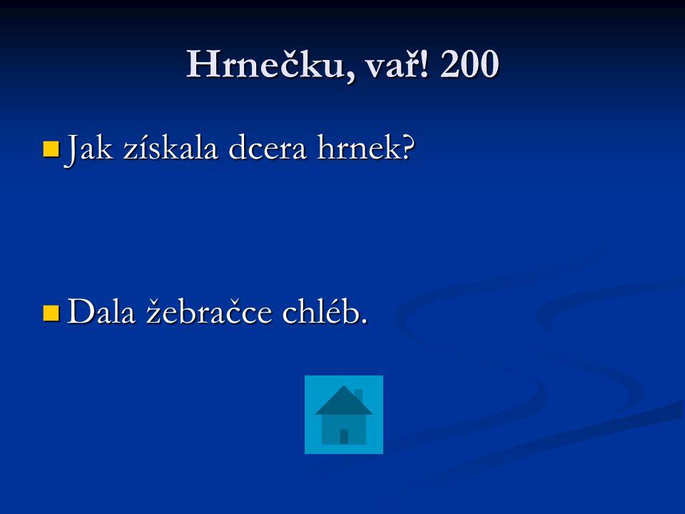 Hrnečku, vař! 200 Jak získala dcera hrnek Dala žebračce chléb.