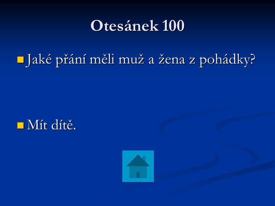 Otesánek 100 Jaké přání měli muž a žena z pohádky Mít dítě.