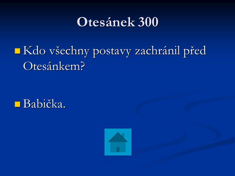 Otesánek 300 Kdo všechny postavy zachránil před Otesánkem Babička.