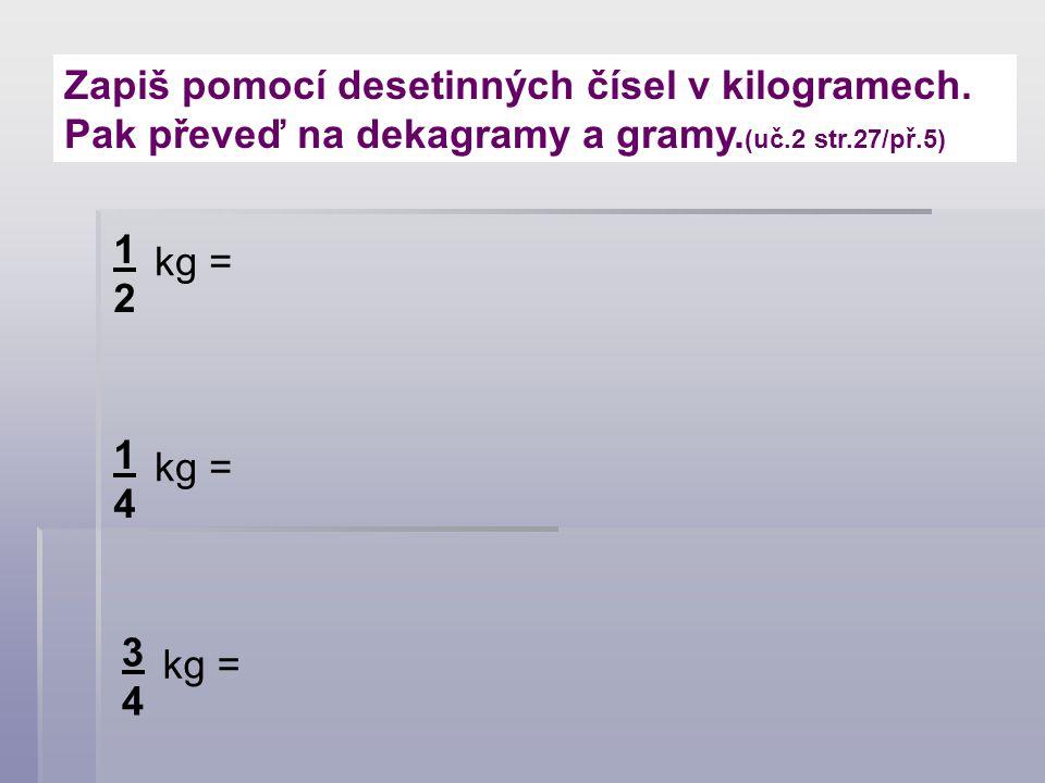 Zapiš pomocí desetinných čísel v kilogramech