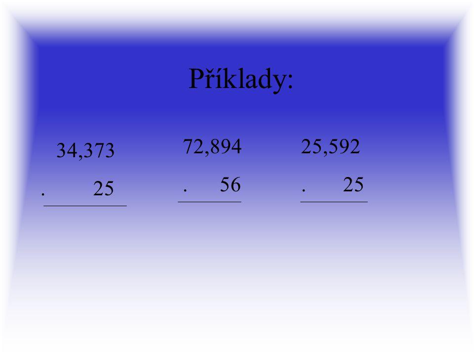 Příklady: 72,894 . 56 25,592 . 25 34,373 . 25