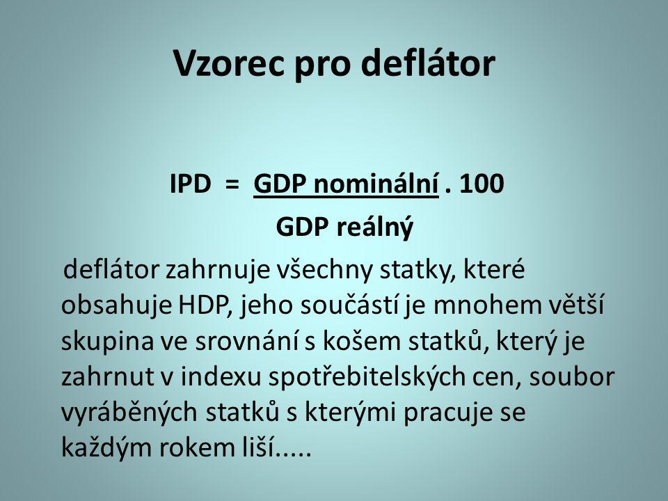 Vzorec pro deflátor IPD = GDP nominální . 100 GDP reálný