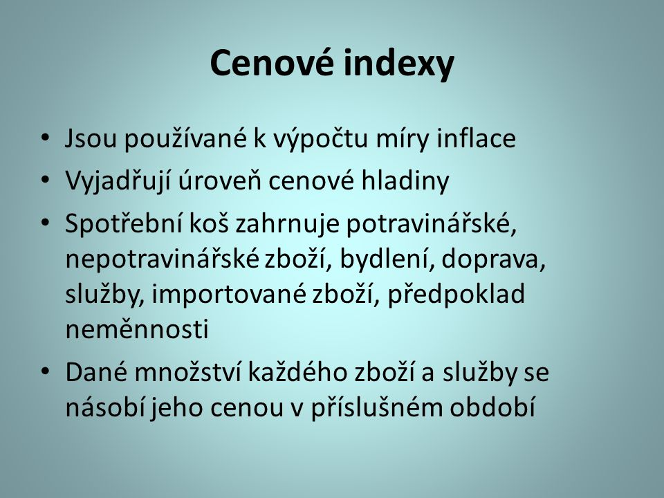Cenové indexy Jsou používané k výpočtu míry inflace