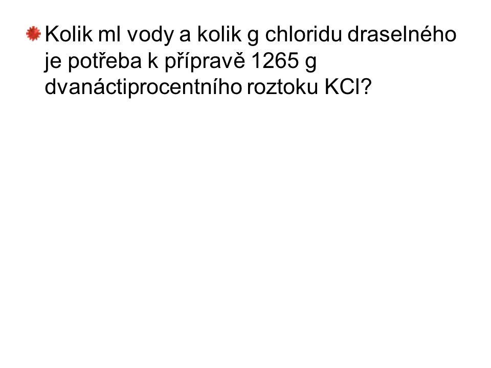 Kolik ml vody a kolik g chloridu draselného je potřeba k přípravě 1265 g dvanáctiprocentního roztoku KCl