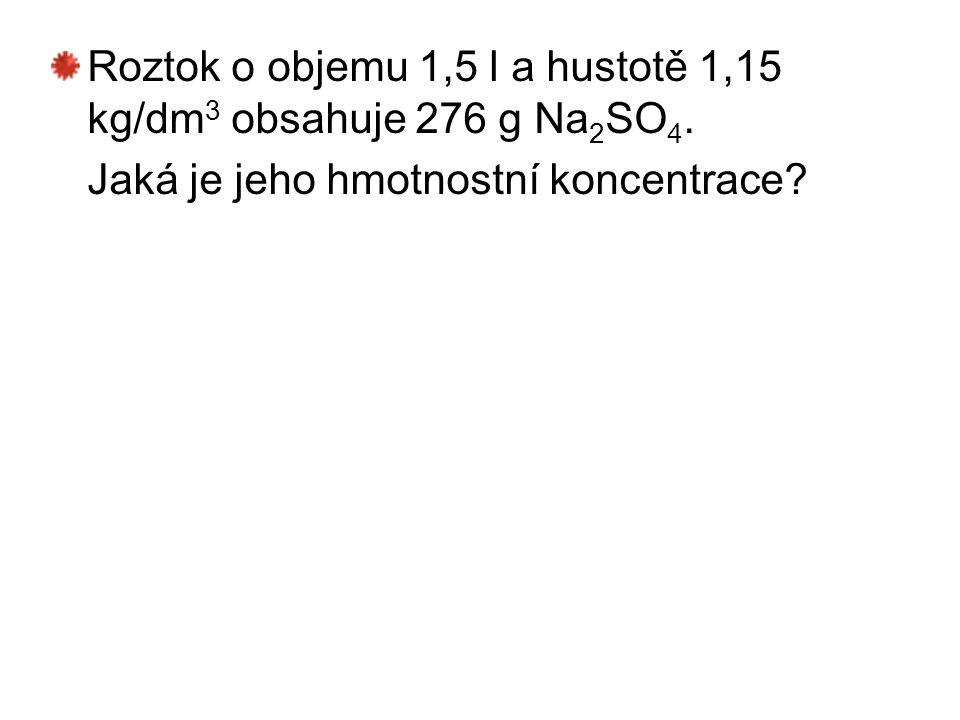 Roztok o objemu 1,5 l a hustotě 1,15 kg/dm3 obsahuje 276 g Na2SO4.