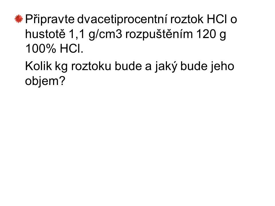 Připravte dvacetiprocentní roztok HCl o hustotě 1,1 g/cm3 rozpuštěním 120 g 100% HCl.