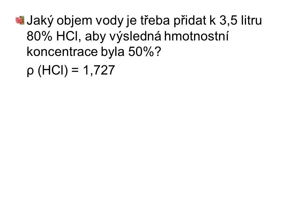 Jaký objem vody je třeba přidat k 3,5 litru 80% HCl, aby výsledná hmotnostní koncentrace byla 50%