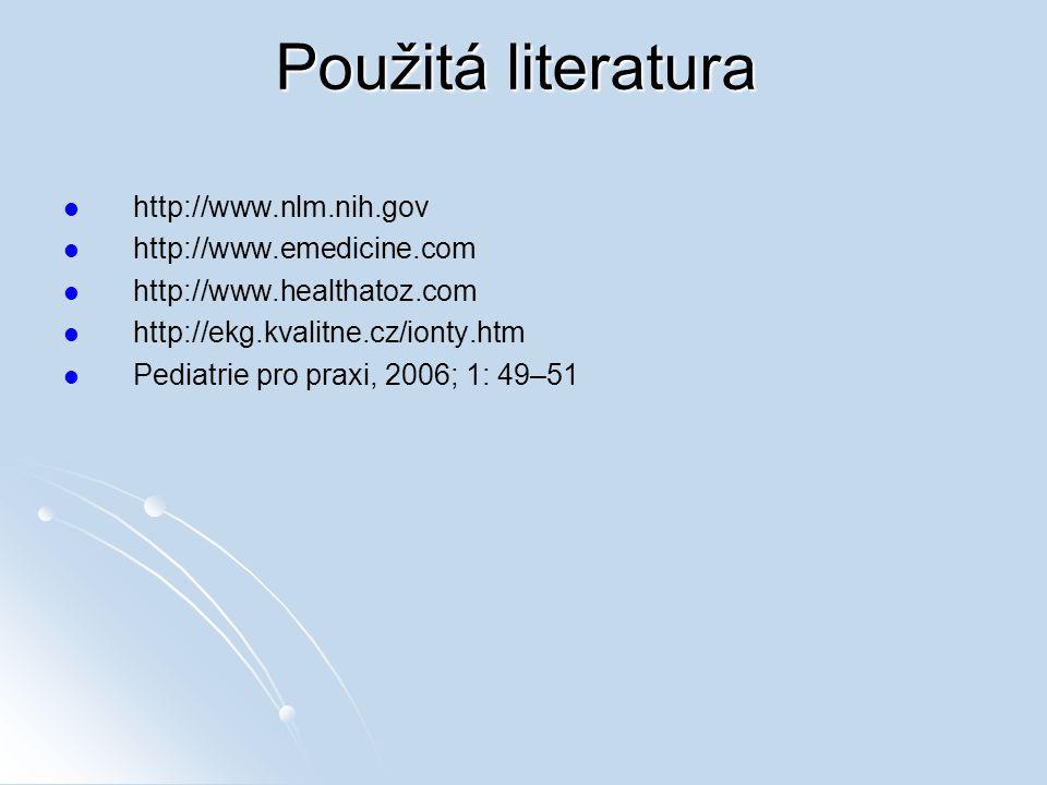 Použitá literatura http://www.nlm.nih.gov http://www.emedicine.com