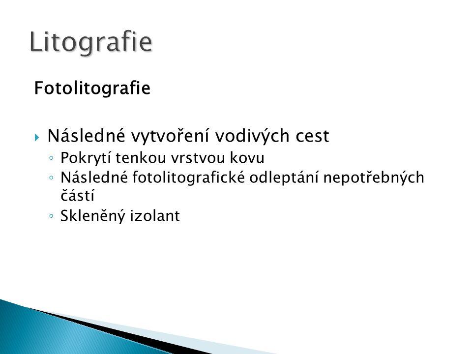 Litografie Fotolitografie Následné vytvoření vodivých cest