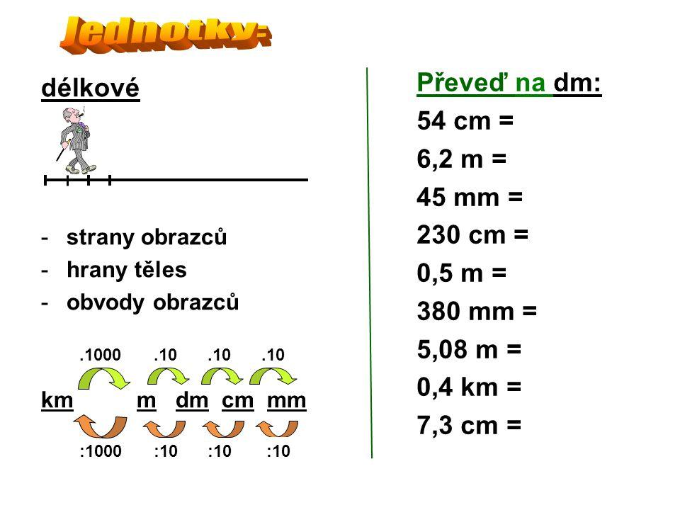 Převeď na dm: délkové 54 cm = 6,2 m = 45 mm = 230 cm = 0,5 m =