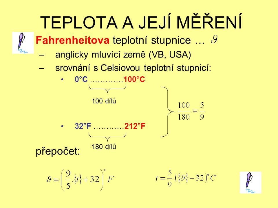 TEPLOTA A JEJÍ MĚŘENÍ Fahrenheitova teplotní stupnice … přepočet: