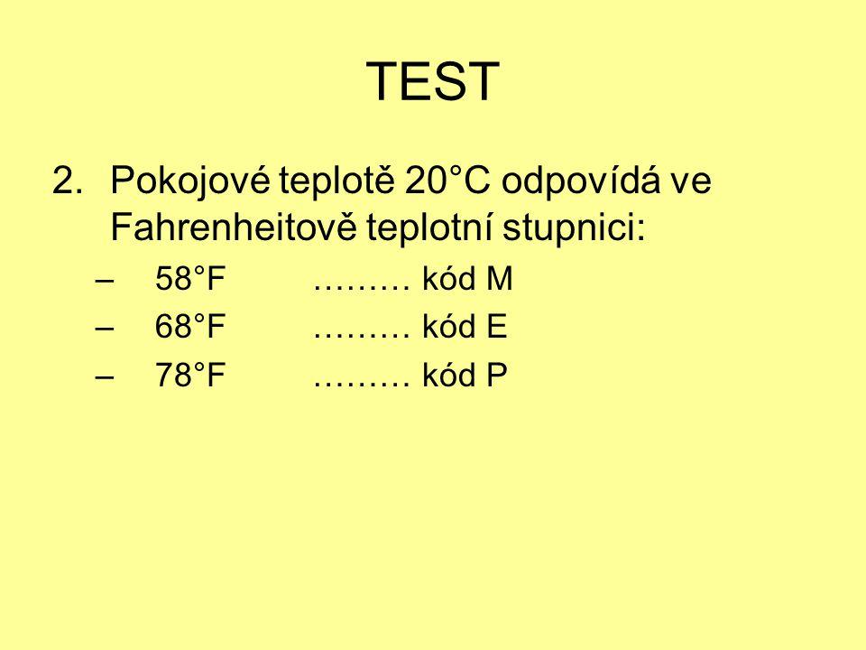 TEST Pokojové teplotě 20°C odpovídá ve Fahrenheitově teplotní stupnici: 58°F ……… kód M. 68°F ……… kód E.