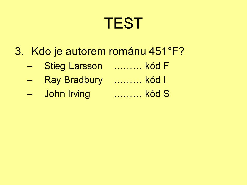 TEST Kdo je autorem románu 451°F Stieg Larsson ……… kód F