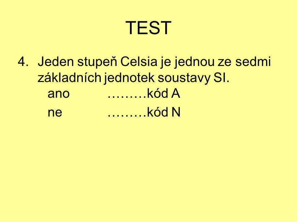 TEST Jeden stupeň Celsia je jednou ze sedmi základních jednotek soustavy SI. ano ………kód A.