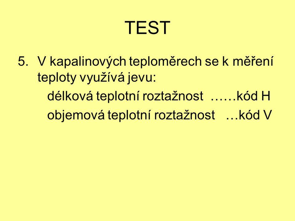 TEST V kapalinových teploměrech se k měření teploty využívá jevu: