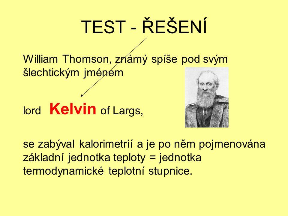 TEST - ŘEŠENÍ William Thomson, známý spíše pod svým šlechtickým jménem