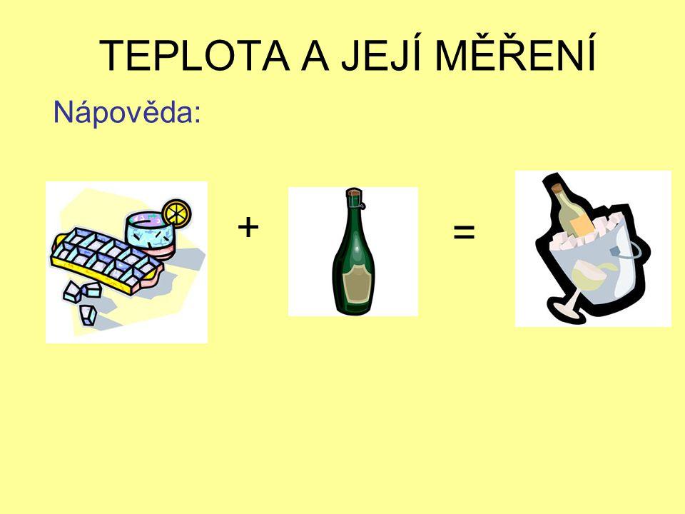 TEPLOTA A JEJÍ MĚŘENÍ Nápověda: + =
