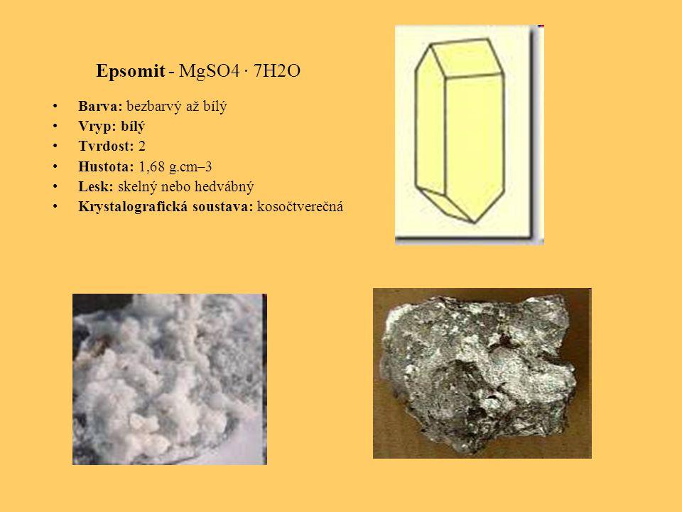 Epsomit - MgSO4 · 7H2O Barva: bezbarvý až bílý Vryp: bílý Tvrdost: 2