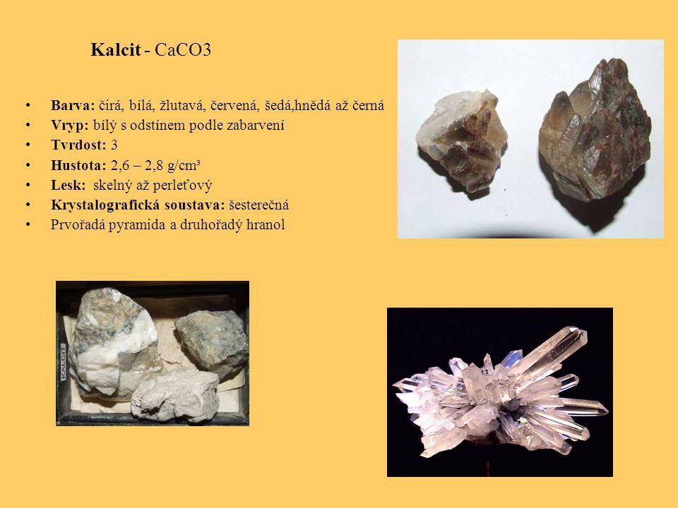Kalcit - CaCO3 Barva: čirá, bílá, žlutavá, červená, šedá,hnědá až černá. Vryp: bílý s odstínem podle zabarvení.