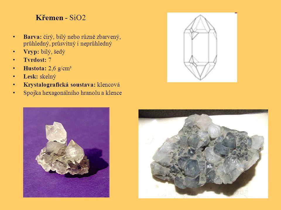 Křemen - SiO2 Barva: čirý, bílý nebo různě zbarvený, průhledný, průsvitný i neprůhledný. Vryp: bílý, šedý.