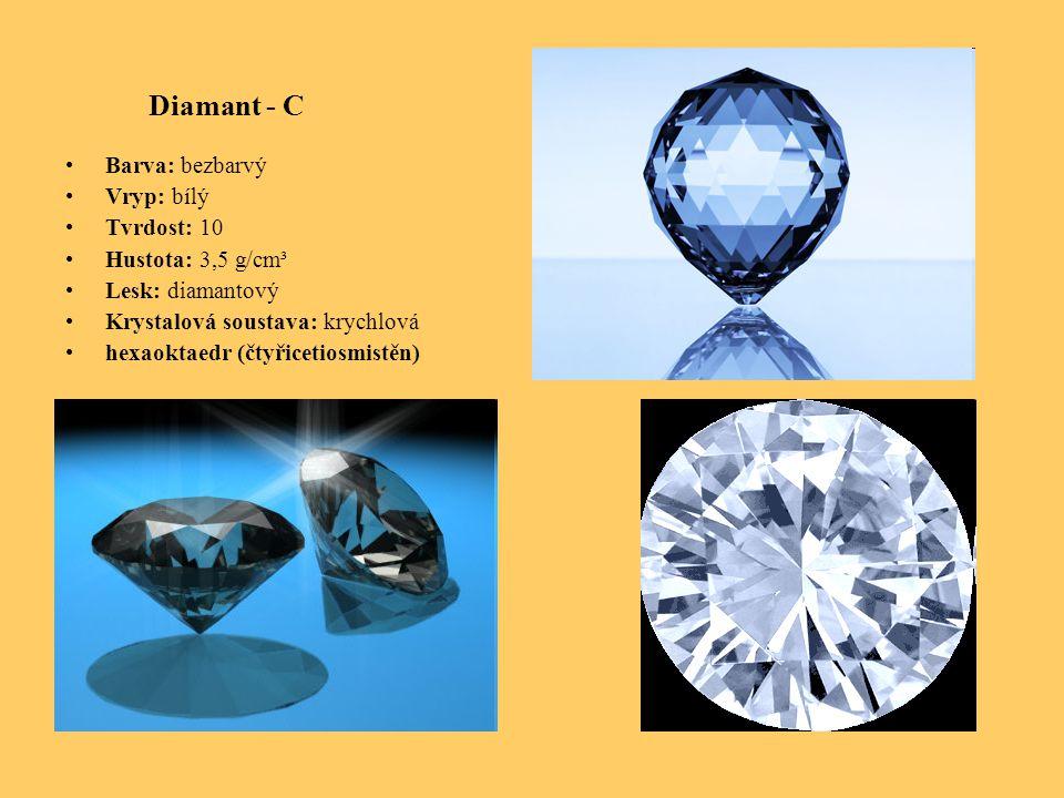 Diamant - C Barva: bezbarvý Vryp: bílý Tvrdost: 10 Hustota: 3,5 g/cm³