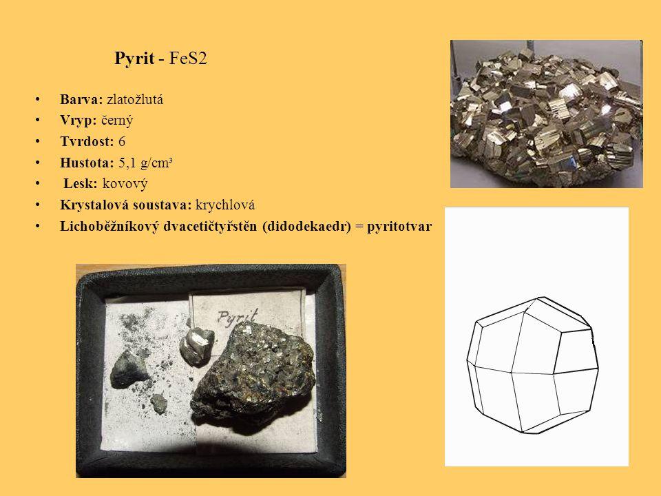Pyrit - FeS2 Barva: zlatožlutá Vryp: černý Tvrdost: 6