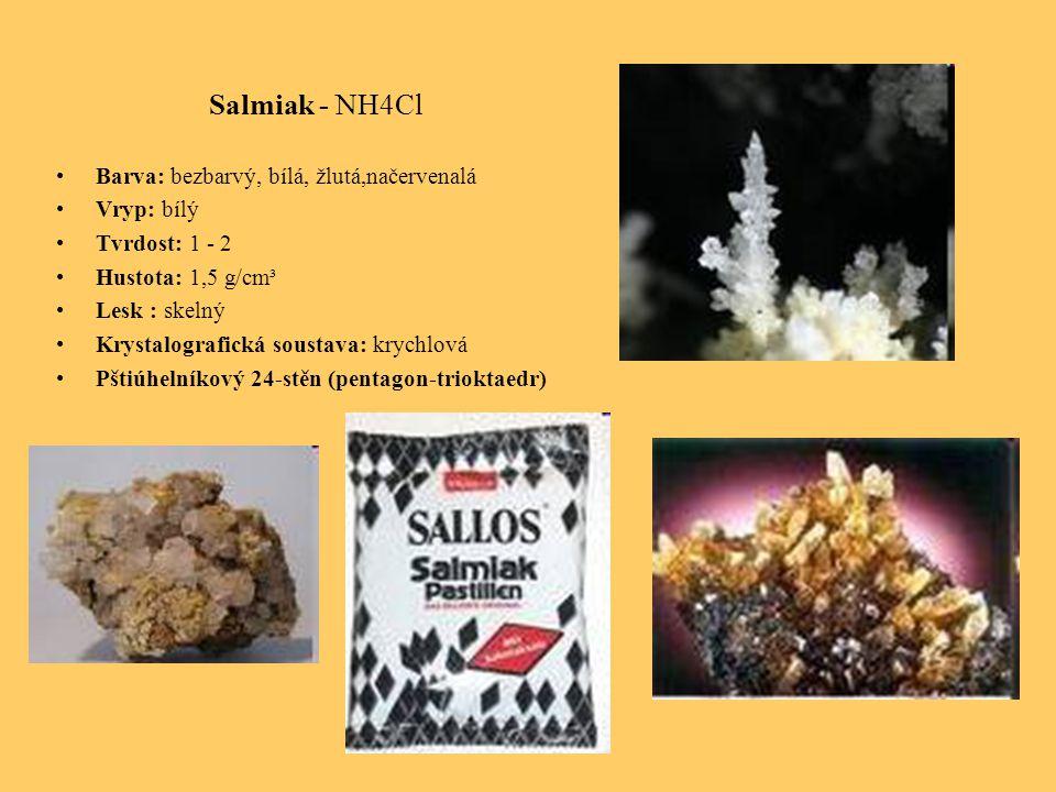 Salmiak - NH4Cl Barva: bezbarvý, bílá, žlutá,načervenalá Vryp: bílý