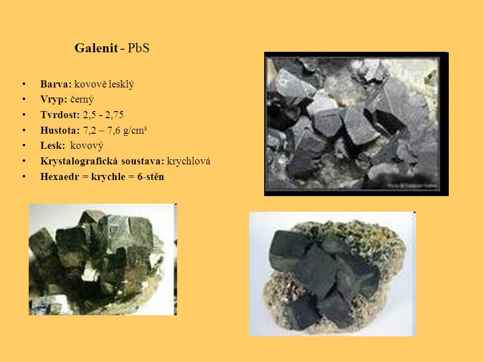 Galenit - PbS Barva: kovově lesklý Vryp: černý Tvrdost: 2,5 - 2,75
