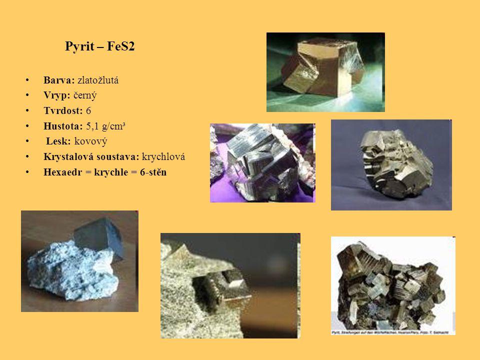 Pyrit – FeS2 Barva: zlatožlutá Vryp: černý Tvrdost: 6