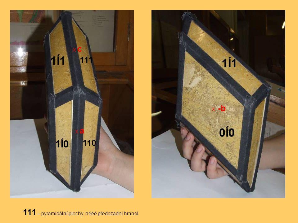X c 1Í1 111 1Í1 X -b X a 0Í0 1Í0 110 111 – pyramidální plochy, nééé předozadní hranol