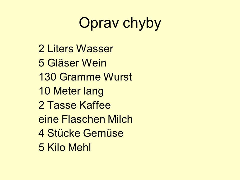 Oprav chyby 2 Liters Wasser 5 Gläser Wein 130 Gramme Wurst