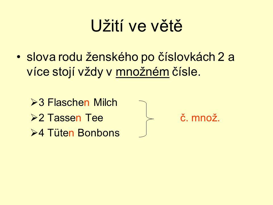 Užití ve větě slova rodu ženského po číslovkách 2 a více stojí vždy v množném čísle. 3 Flaschen Milch.
