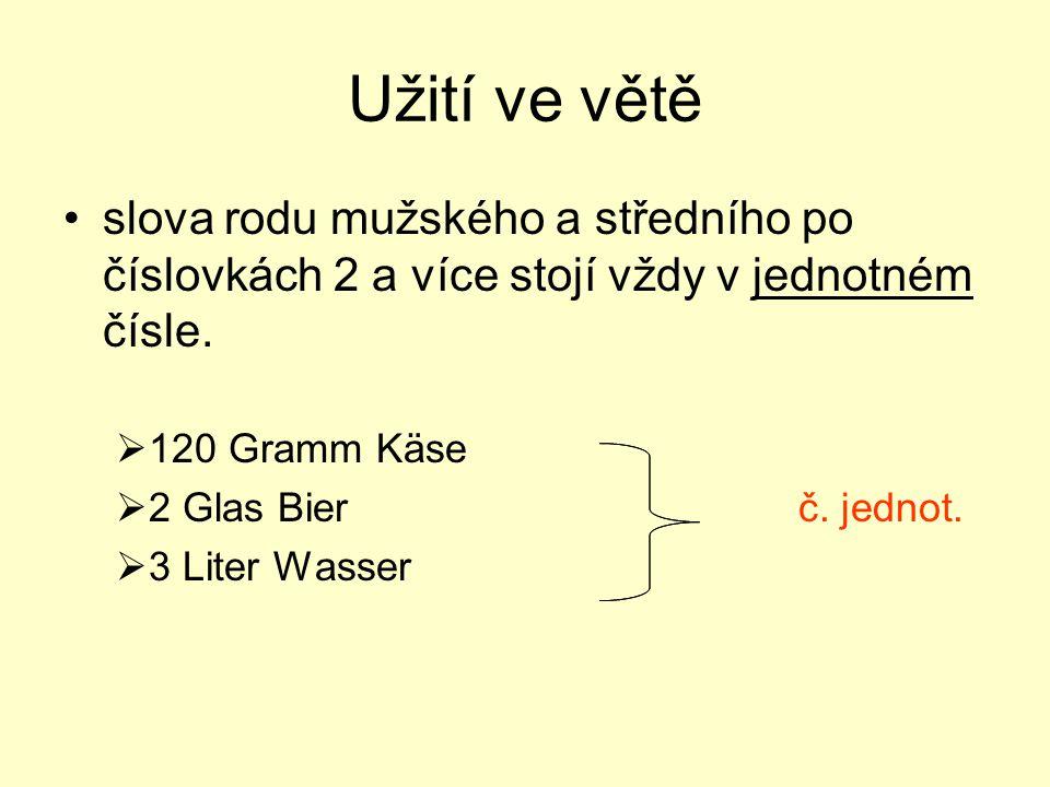 Užití ve větě slova rodu mužského a středního po číslovkách 2 a více stojí vždy v jednotném čísle. 120 Gramm Käse.
