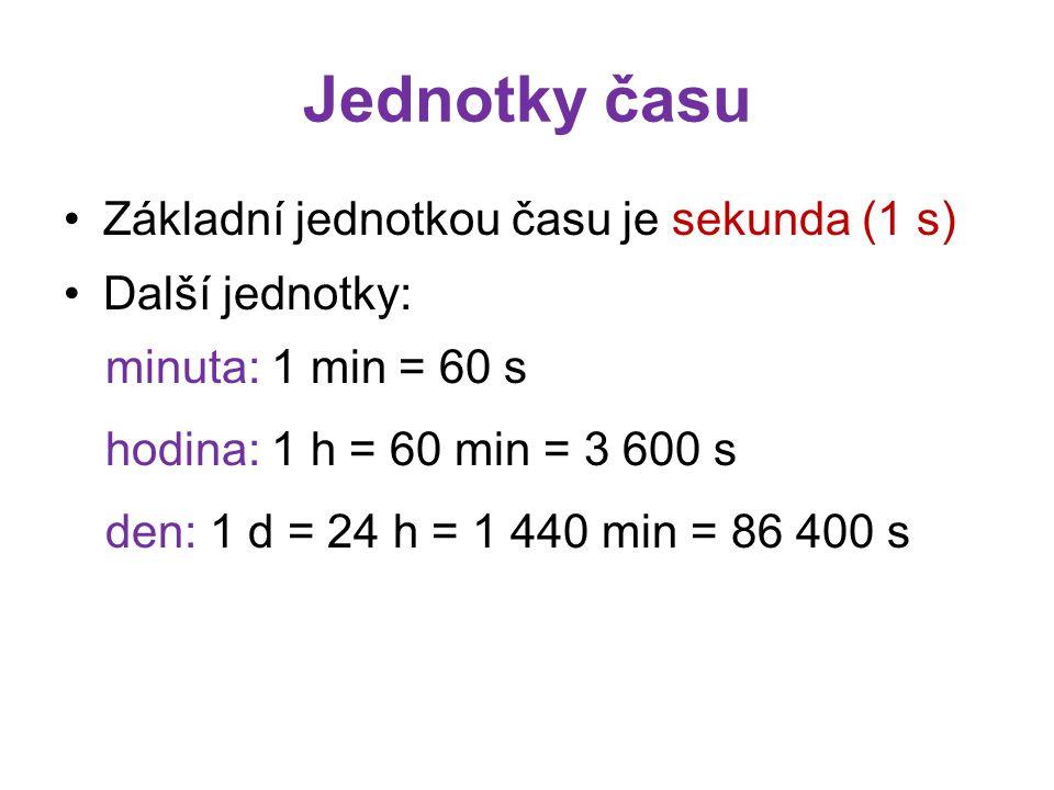 Jednotky času Základní jednotkou času je sekunda (1 s) Další jednotky: