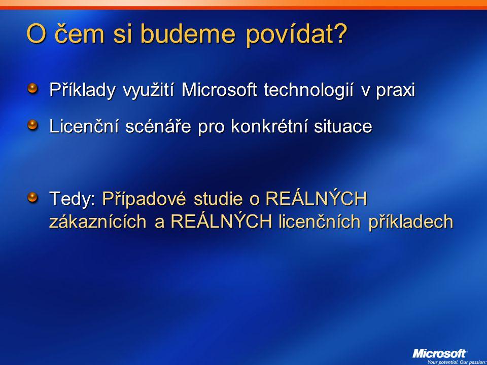 O čem si budeme povídat Příklady využití Microsoft technologií v praxi. Licenční scénáře pro konkrétní situace.