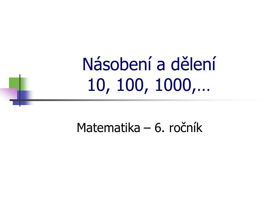 Násobení a dělení 10, 100, 1000,… Matematika – 6. ročník * 16. 7. 1996