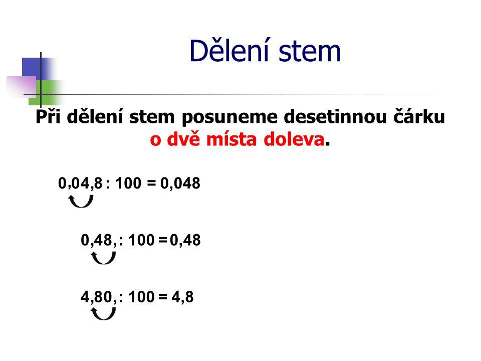 Při dělení stem posuneme desetinnou čárku o dvě místa doleva.