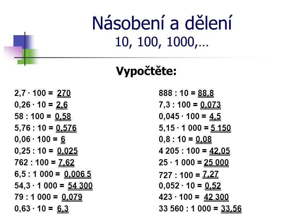 Násobení a dělení 10, 100, 1000,… Vypočtěte: 2,7 · 100 = 270