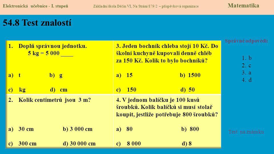 54.8 Test znalostí Doplň správnou jednotku. 5 kg = 5 000 ____ t b) g