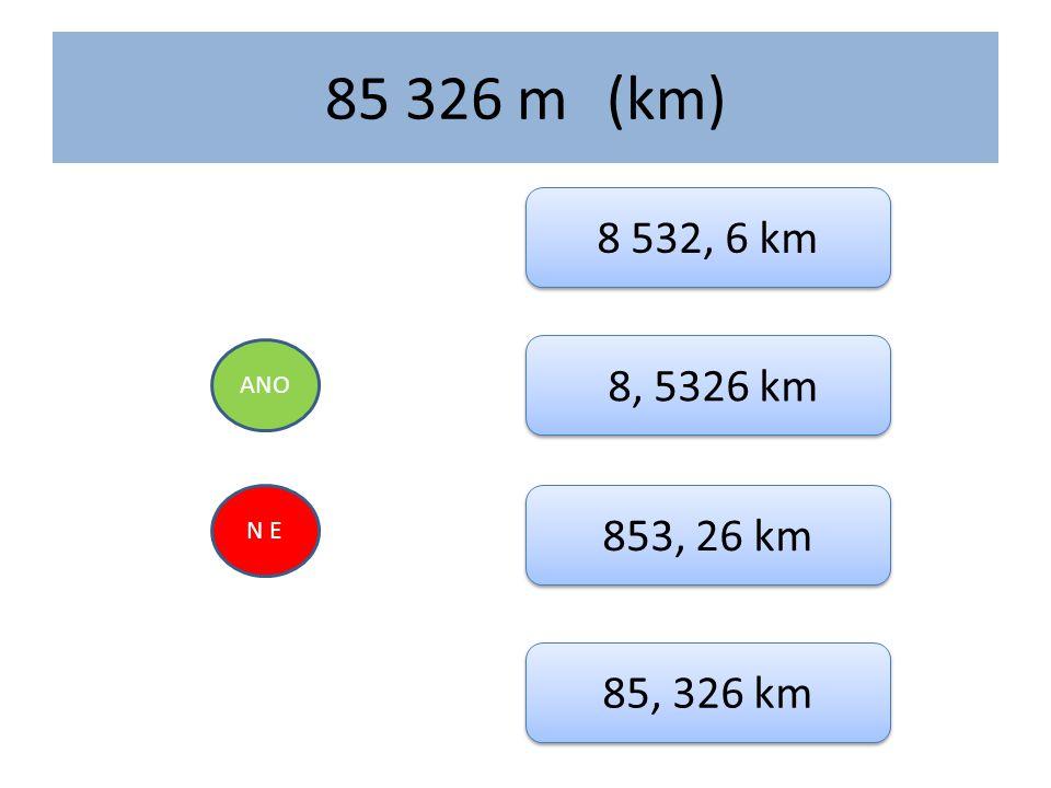 85 326 m (km) 8 532, 6 km ANO 8, 5326 km N E 853, 26 km 85, 326 km