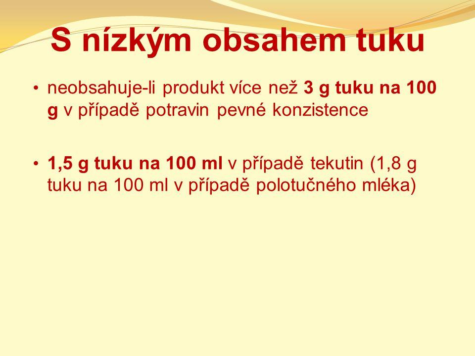 S nízkým obsahem tuku neobsahuje-li produkt více než 3 g tuku na 100 g v případě potravin pevné konzistence.