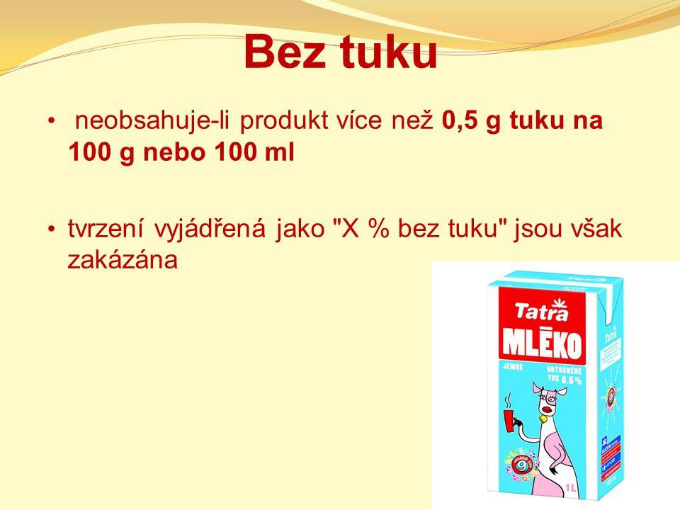 Bez tuku neobsahuje-li produkt více než 0,5 g tuku na 100 g nebo 100 ml.