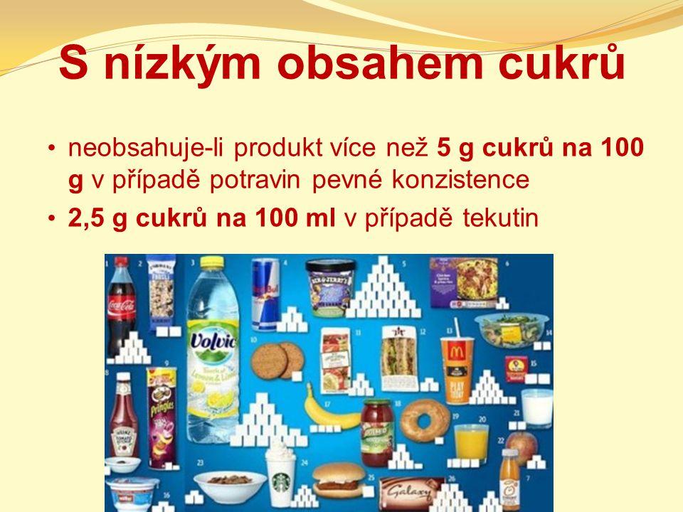 S nízkým obsahem cukrů neobsahuje-li produkt více než 5 g cukrů na 100 g v případě potravin pevné konzistence.